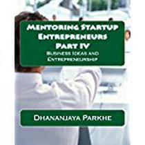 Mentoring Startup Entrepreneurs Part IV