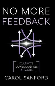 No More Feedback: Cultivating Consciousness at Work
