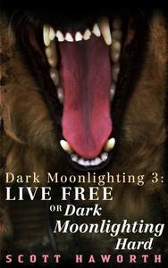 Dark Moonlighting 3: Live Free or Dark Moonlighting Hard