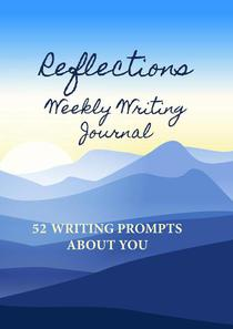Reflections Weekly Writing Journal: 52 Writing Prompts About You