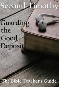 Second Timothy: Guarding the Good Deposit