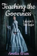 Teaching the Governess, Lesson 1: The Eagle