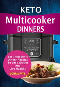 Keto Multicooker Dinners: Best Ketogenic Dinner Recipes To Lose Weight And Live Healthy