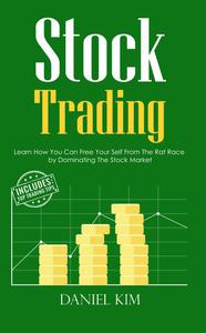 Stock Trading: Learn How You Can Free Your Self From The Rat Race by Dominating The Stock Market