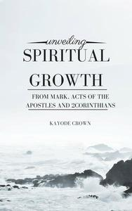 Unveiling Spiritual Growth From Mark, Acts of the Apostles and 2Corinthians