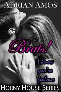 Brats!: I Know You're Jealous