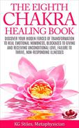The Eighth Chakra Healing Book - Heal Emotional Numbness, Blockages to Giving & Receiving Unconditional Love, Failure to Thrive, Non-Responding Illness