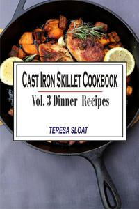 Cast Iron Skillet Cookbook: Vol.3 Dinner Recipes