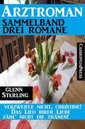 Arztroman Sammelband 3 Romane – Verzweifele nicht, Christine / Das Lied ihrer Liebe / Zähl' nicht die Tränen!