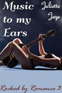 Music to my Ears (Rocked by Romance 3) (Rock Star Erotic Romance)