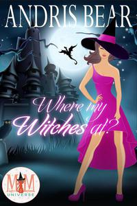 Where My Witches At?: Magic and Mayhem Universe