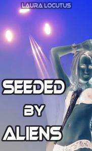 Seeded by Aliens (Alien Erotica, Alien Breeding, Alien Abduction, Impregnation )