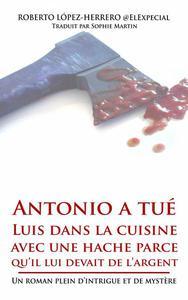 Antonio a tué Luis dans la cuisine avec une hache parce qu'il lui devait de l'argent