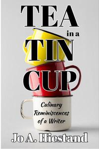 Tea In A Tin Cup: Culinary Reminiscences of a Writer