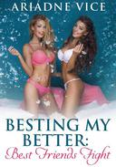 Besting My Better: Best Friends Fight