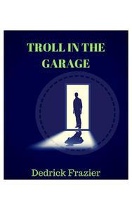 Troll in the Garage