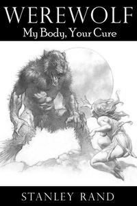 Werewolf: My Body, Your Cure.(Horror, Male/Female, Monster, Reluctance, Hardcore Sex, Oral, Werewolf)