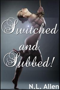 Switched and Subbed! (BDSM genderswap erotica)