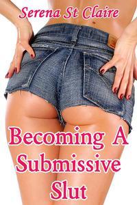Becoming a Submissive Slut (BDSM Erotica)