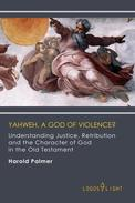 Yahweh, A God of Violence? Understanding Justice, Retribution and the Character of God in the Old Testament