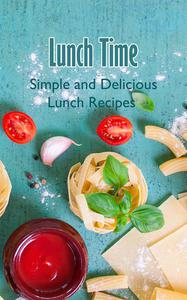 Lunch Time: Simple and Delicious Lunch Recipes