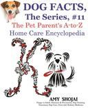 Dog Facts, The Series #11: The Pet Parent's A-to-Z Home Care Encyclopedia