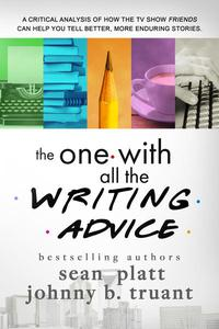 The One With All the Writing Advice