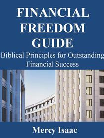 Financial Freedom Guide: Biblical Principles for Outstanding Financial Success