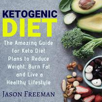 Ketogenic Diet : The Amazing guide for Keto Diet Plans to Reduce Weight, Burn Fat & live a Healthy Lifestyle