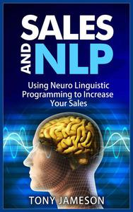 Sales and NLP - Using Neuro Linguistic Programming to Increase Your Sales