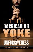 The Barricading Yoke Of Unforgiveness
