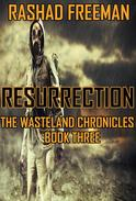 Resurrection: The Wasteland Chronicles Book Three