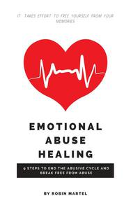 Emotional Abuse Healing: 9 Steps to End the Abusive Cycle and Break Free From Abuse