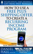 How to Use a Free Plus Shipping Offer to Create a Recurring Income Program