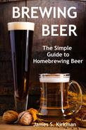 Brewing Beer: The Simple Guide to Homebrewing Beer