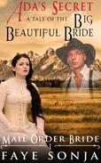 Mail Order Bride: CLEAN Western Historical Romance: ADA's Secret – A Tale of The Big Beautiful Bride
