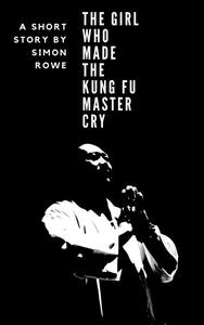 The Girl Who Made The Kung Fu Master Cry