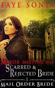 Mail Order Bride: CLEAN Western Historical Romance : The Mayor Meeting His Scarred & Rejected Bride
