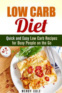 Low Carb Diet: Quick and Easy Low Carb Recipes for Busy People on the Go