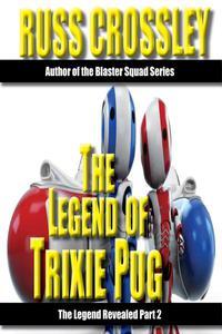 The Legend of Trixie Pug Part 2