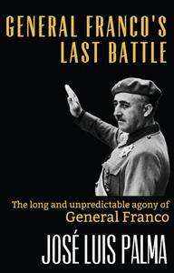 General Franco's Last Battle: The long and unpredictable agony of General Franco