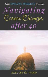 Navigating Career Changes After 40: The Soulful Woman's Guide