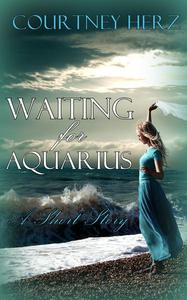 Waiting for Aquarius (Short Story)