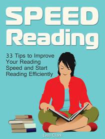 Speed Reading: 33 Tips to Improve Your Reading Speed and Start Reading Efficiently