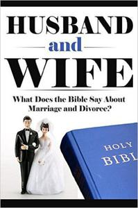 Husband and Wife: What Does the Bible Say About Marriage and Divorce?