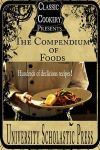 Classic Cookery Cookbooks: The Compendium Of Foods