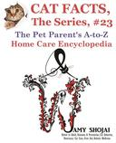 Cat Facts, The Series #23: The Pet Parent's A-to-Z Home Care Encyclopedia