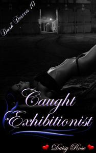 Dark Desires 10: Caught Exhibitionist