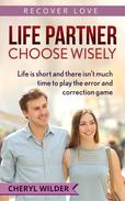 Life Partner - Choose Wisely : Life is short and there isn't much time to play the error and correction game
