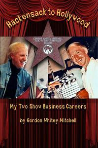 Hackensack to Hollywood: My Two Show Business Careers From Krupa & Goodman to Mork & Mindy
